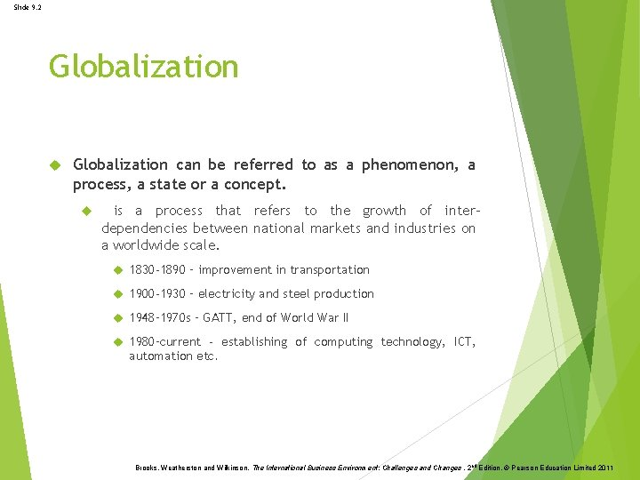Slide 9. 2 Globalization can be referred to as a phenomenon, a process, a