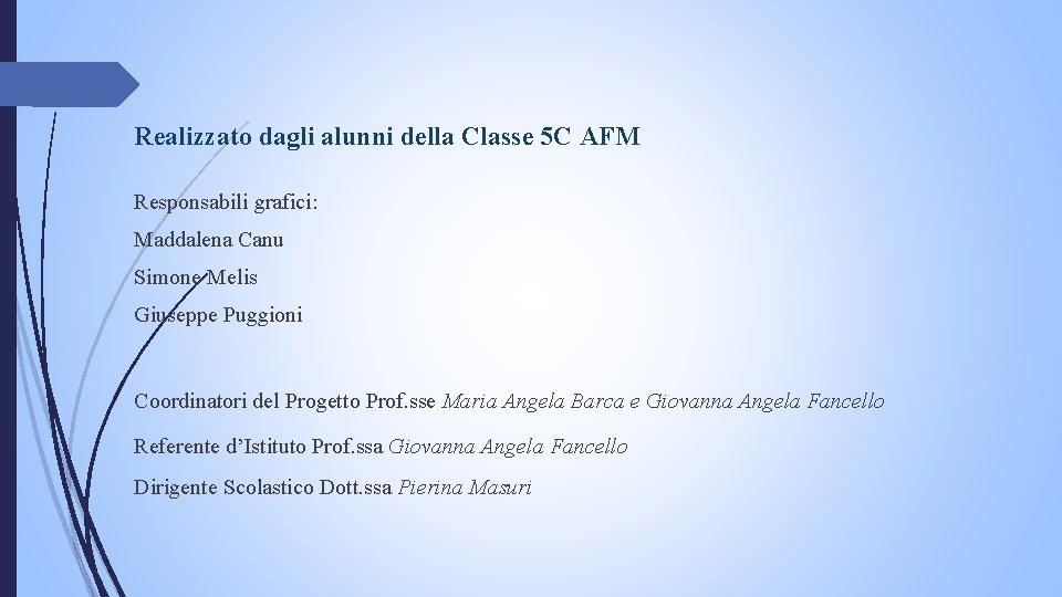 Realizzato dagli alunni della Classe 5 C AFM Responsabili grafici: Maddalena Canu Simone Melis