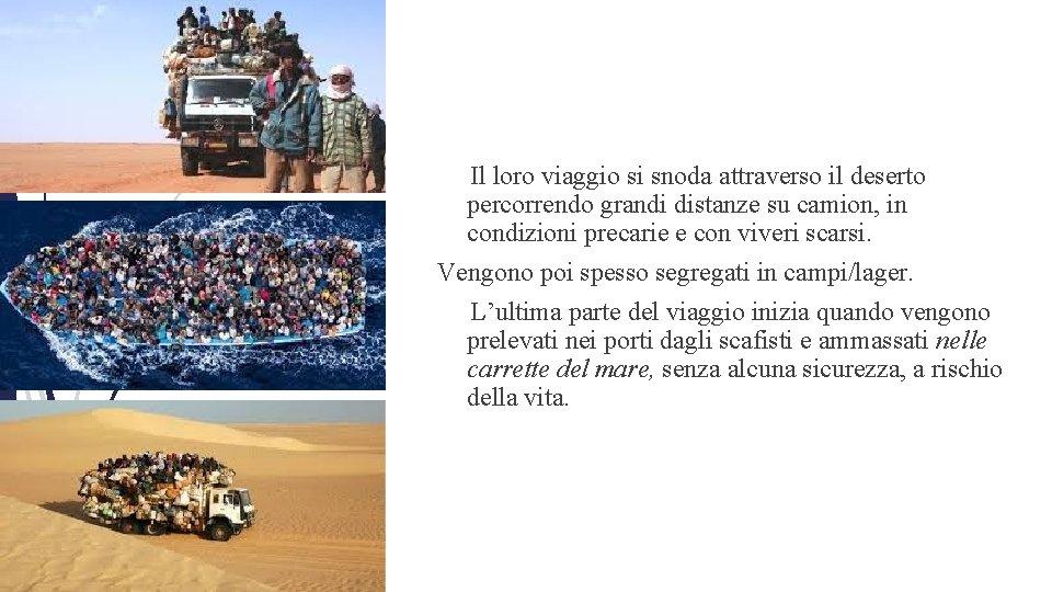 Il loro viaggio si snoda attraverso il deserto percorrendo grandi distanze su camion,
