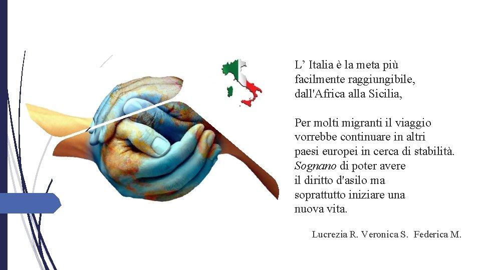 L' Italia è la meta più facilmente raggiungibile, dall'Africa alla Sicilia, Per molti migranti