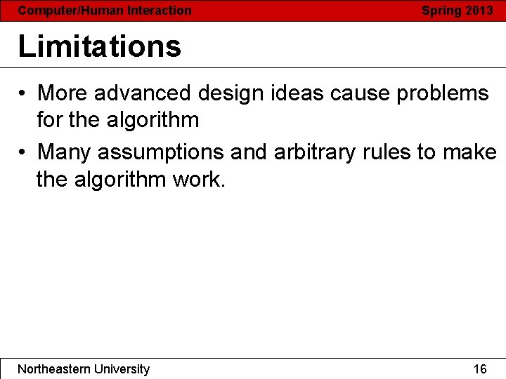 Computer/Human Interaction Spring 2013 Limitations • More advanced design ideas cause problems for the