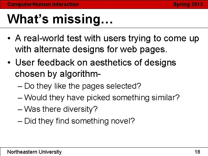 Computer/Human Interaction Spring 2013 What's missing… • A real-world test with users trying to