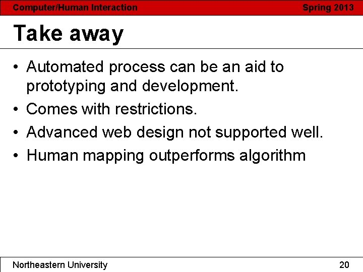 Computer/Human Interaction Spring 2013 Take away • Automated process can be an aid to