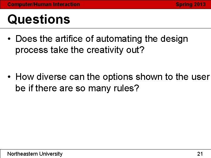 Computer/Human Interaction Spring 2013 Questions • Does the artifice of automating the design process