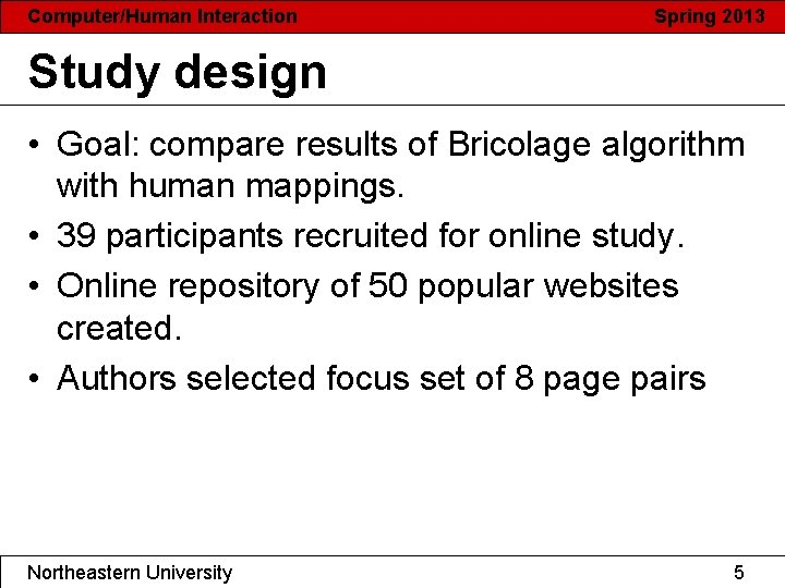 Computer/Human Interaction Spring 2013 Study design • Goal: compare results of Bricolage algorithm with