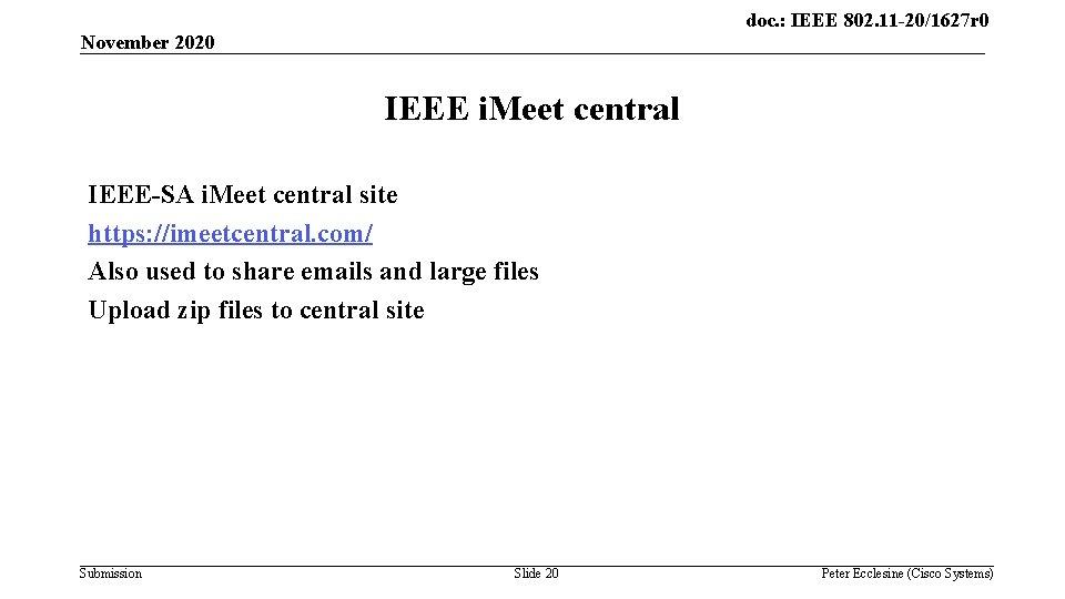 doc. : IEEE 802. 11 -20/1627 r 0 November 2020 IEEE i. Meet central