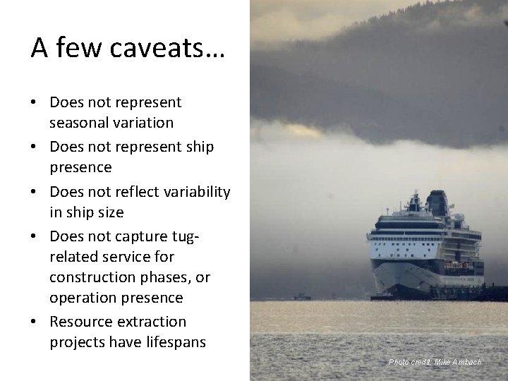 A few caveats… • Does not represent seasonal variation • Does not represent ship