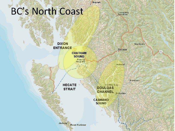 Stewart BC's North Coast DIXON ENTRANCE CHATHAM SOUND HECATE STRAIT DOULGAS CHANNEL CAAMANO SOUND