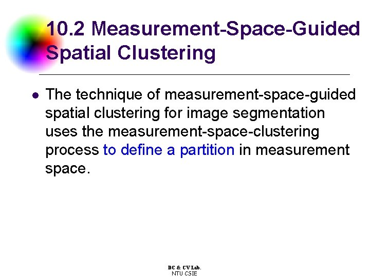 10. 2 Measurement-Space-Guided Spatial Clustering l The technique of measurement-space-guided spatial clustering for image