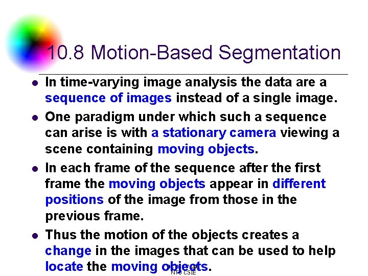 10. 8 Motion-Based Segmentation l l In time-varying image analysis the data are a