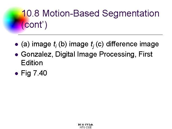 10. 8 Motion-Based Segmentation (cont') l l l (a) image ti (b) image tj