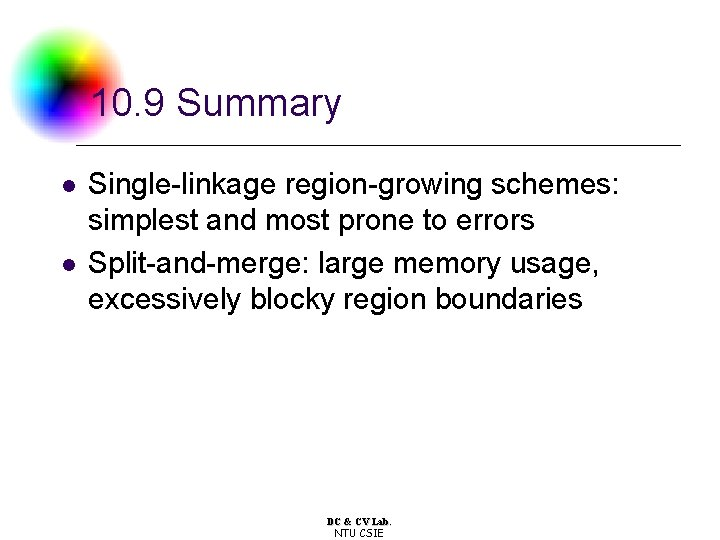 10. 9 Summary l l Single-linkage region-growing schemes: simplest and most prone to errors