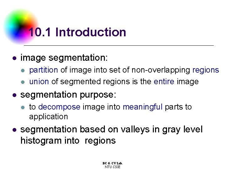 10. 1 Introduction l image segmentation: l l l segmentation purpose: l l partition