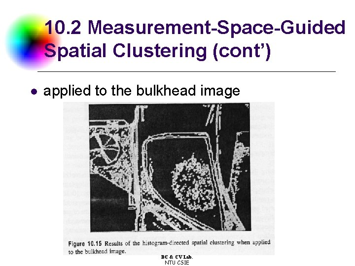 10. 2 Measurement-Space-Guided Spatial Clustering (cont') l applied to the bulkhead image DC &