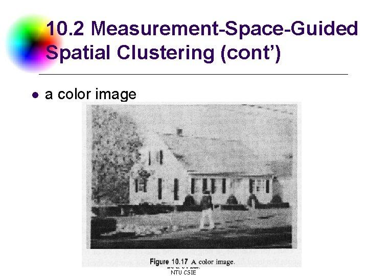10. 2 Measurement-Space-Guided Spatial Clustering (cont') l a color image DC & CV Lab.