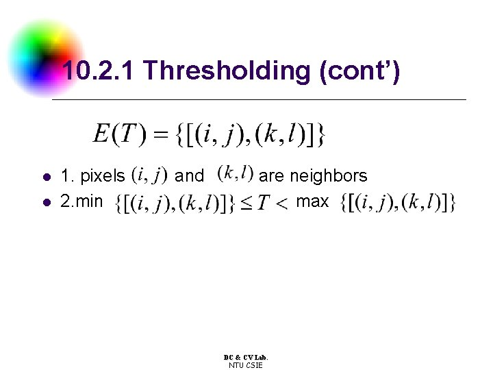 10. 2. 1 Thresholding (cont') l l 1. pixels 2. min and are neighbors