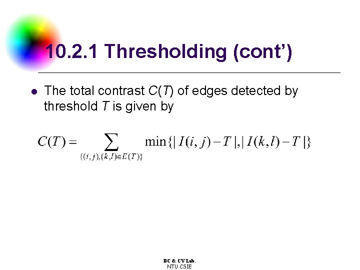 10. 2. 1 Thresholding (cont') l The total contrast C(T) of edges detected by