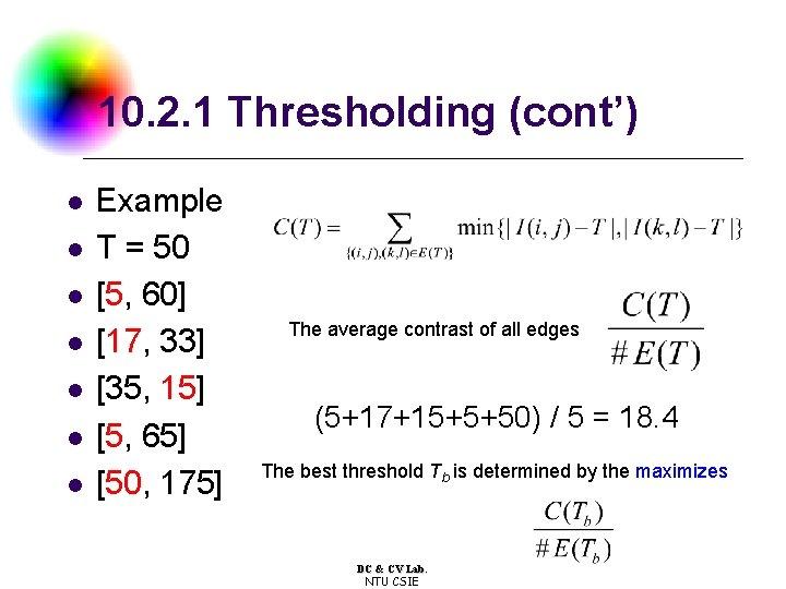 10. 2. 1 Thresholding (cont') l l l l Example T = 50 [5,