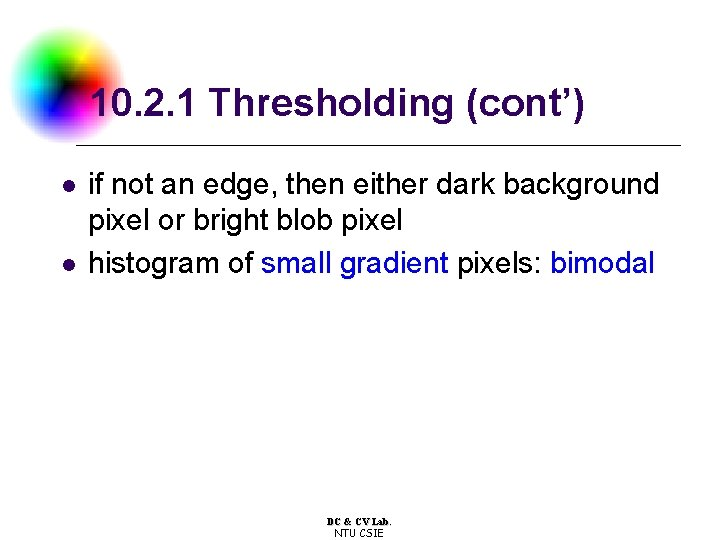 10. 2. 1 Thresholding (cont') l l if not an edge, then either dark