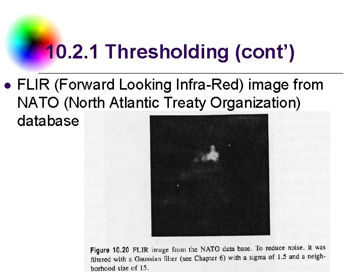 10. 2. 1 Thresholding (cont') l FLIR (Forward Looking Infra-Red) image from NATO (North