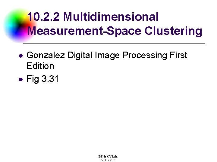 10. 2. 2 Multidimensional Measurement-Space Clustering l l Gonzalez Digital Image Processing First Edition