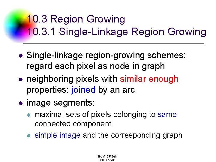10. 3 Region Growing 10. 3. 1 Single-Linkage Region Growing l l l Single-linkage