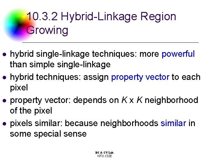10. 3. 2 Hybrid-Linkage Region Growing l l hybrid single-linkage techniques: more powerful than