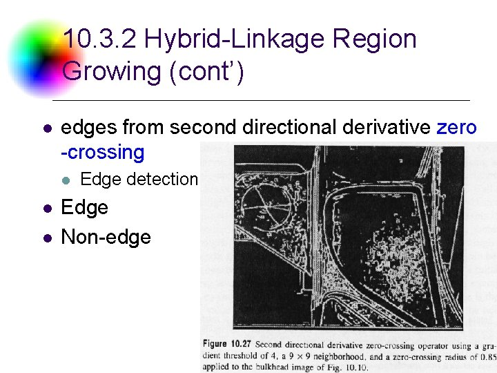 10. 3. 2 Hybrid-Linkage Region Growing (cont') l edges from second directional derivative zero