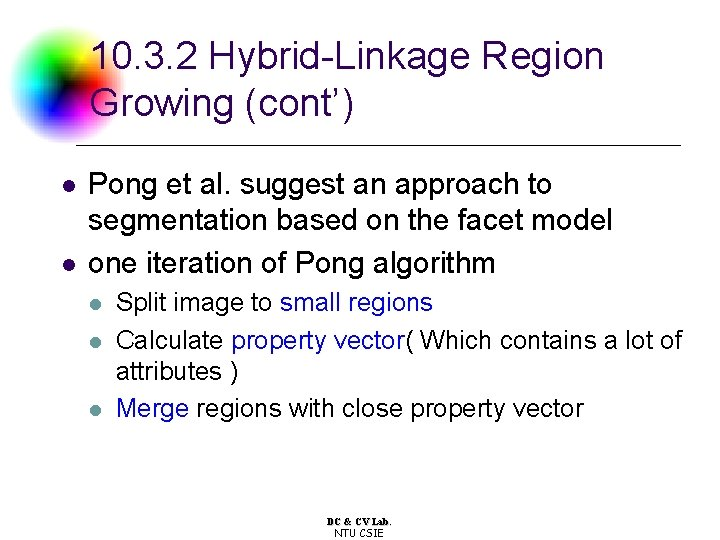 10. 3. 2 Hybrid-Linkage Region Growing (cont') l l Pong et al. suggest an