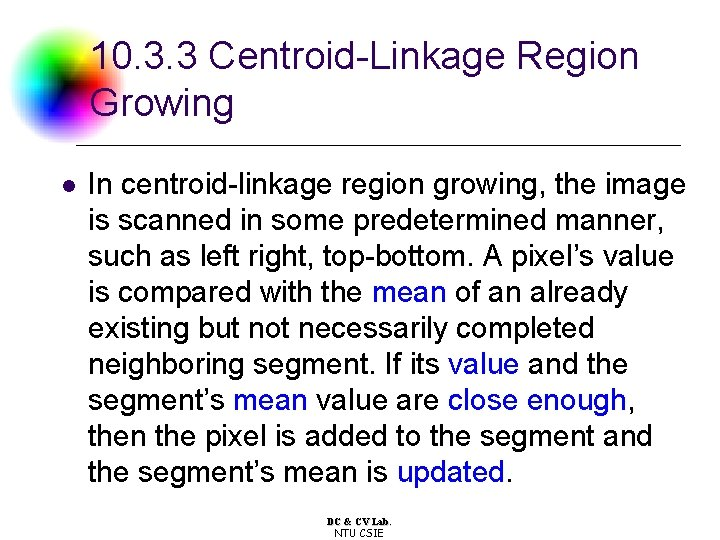 10. 3. 3 Centroid-Linkage Region Growing l In centroid-linkage region growing, the image is