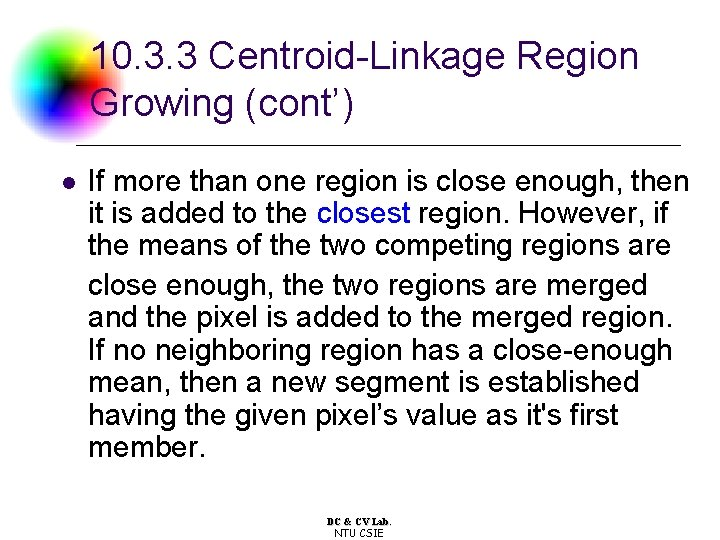 10. 3. 3 Centroid-Linkage Region Growing (cont') l If more than one region is