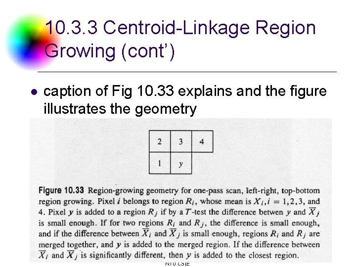 10. 3. 3 Centroid-Linkage Region Growing (cont') l caption of Fig 10. 33 explains