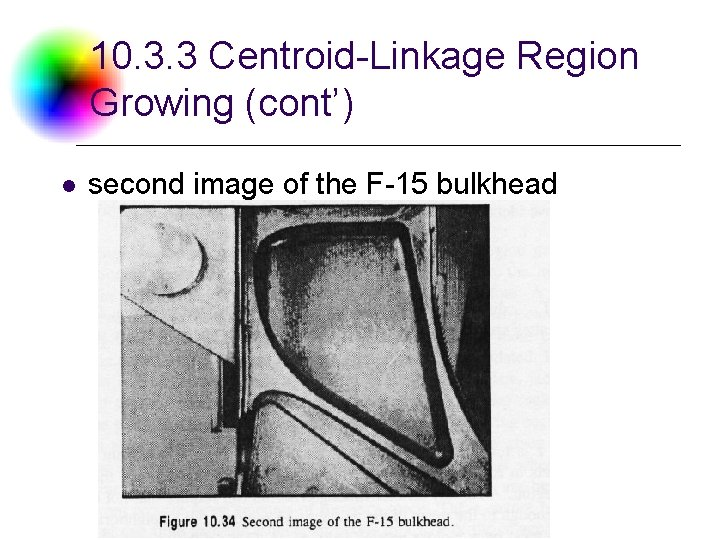 10. 3. 3 Centroid-Linkage Region Growing (cont') l second image of the F-15 bulkhead