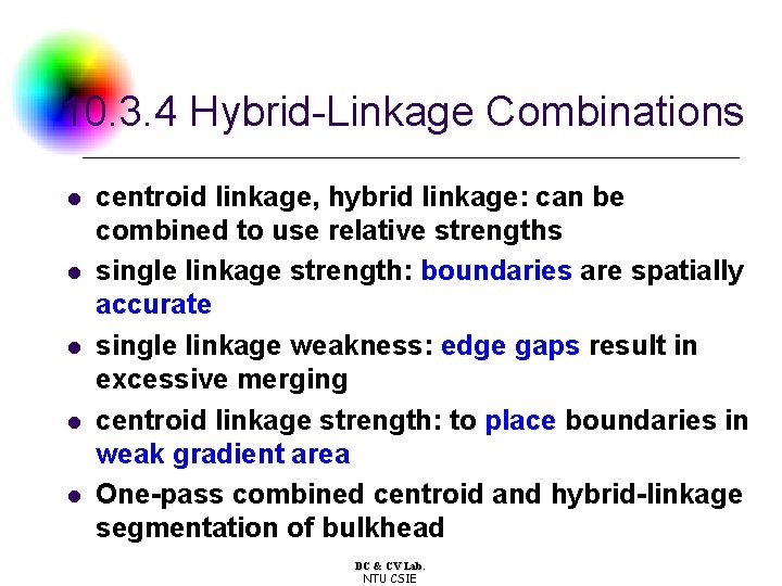10. 3. 4 Hybrid-Linkage Combinations l l l centroid linkage, hybrid linkage: can be