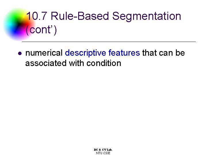 10. 7 Rule-Based Segmentation (cont') l numerical descriptive features that can be associated with