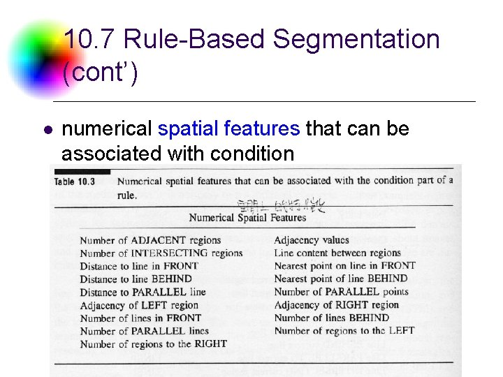 10. 7 Rule-Based Segmentation (cont') l numerical spatial features that can be associated with