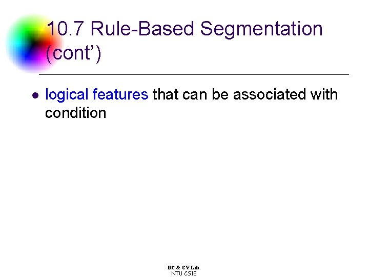 10. 7 Rule-Based Segmentation (cont') l logical features that can be associated with condition