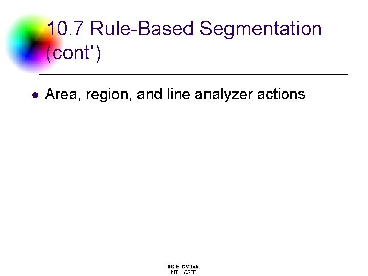 10. 7 Rule-Based Segmentation (cont') l Area, region, and line analyzer actions DC &