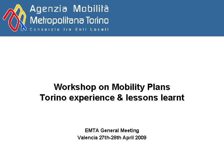 Workshop on Mobility Plans Torino experience & lessons learnt EMTA General Meeting Valencia 27