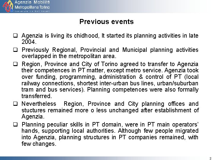 Previous events q Agenzia is living its chidhood, It started its planning activities in