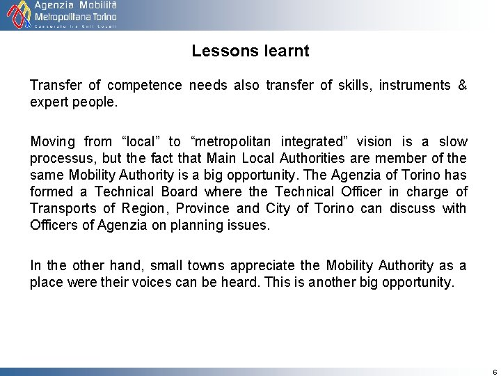 Lessons learnt Transfer of competence needs also transfer of skills, instruments & expert people.