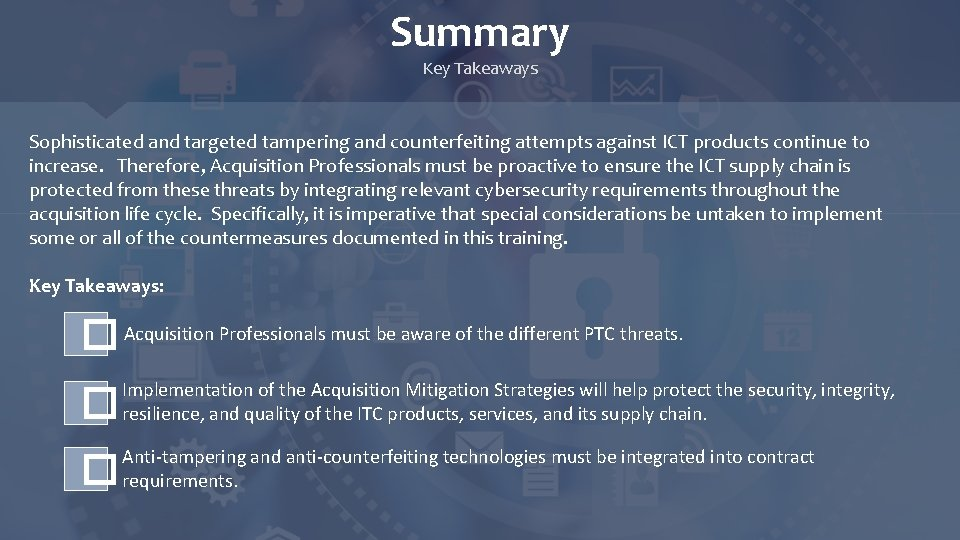 Summary Key Takeaways Sophisticated and targeted tampering and counterfeiting attempts against ICT products continue