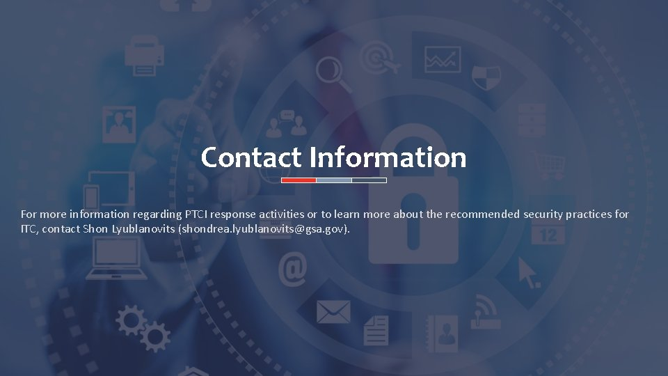Contact Information For more information regarding PTCI response activities or to learn more about
