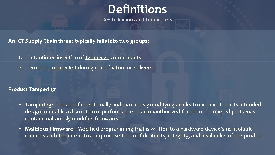 Definitions Key Definitions and Terminology An ICT Supply Chain threat typically falls into two