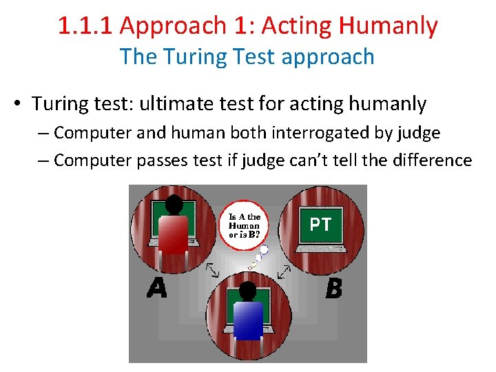 1. 1. 1 Approach 1: Acting Humanly The Turing Test approach • Turing test: