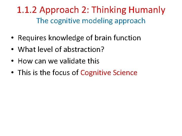 1. 1. 2 Approach 2: Thinking Humanly The cognitive modeling approach • • Requires