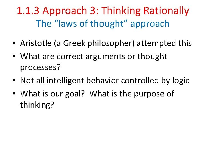 """1. 1. 3 Approach 3: Thinking Rationally The """"laws of thought"""" approach • Aristotle"""