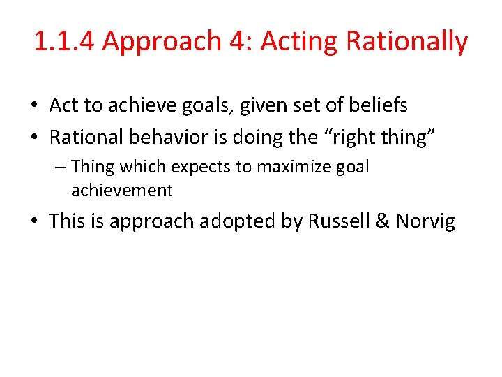 1. 1. 4 Approach 4: Acting Rationally • Act to achieve goals, given set