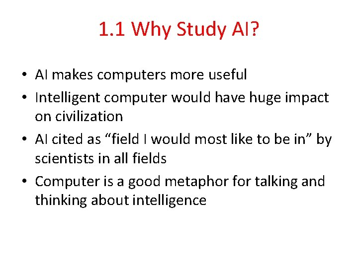 1. 1 Why Study AI? • AI makes computers more useful • Intelligent computer