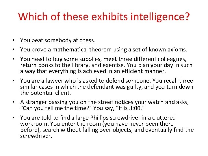 Which of these exhibits intelligence? • You beat somebody at chess. • You prove